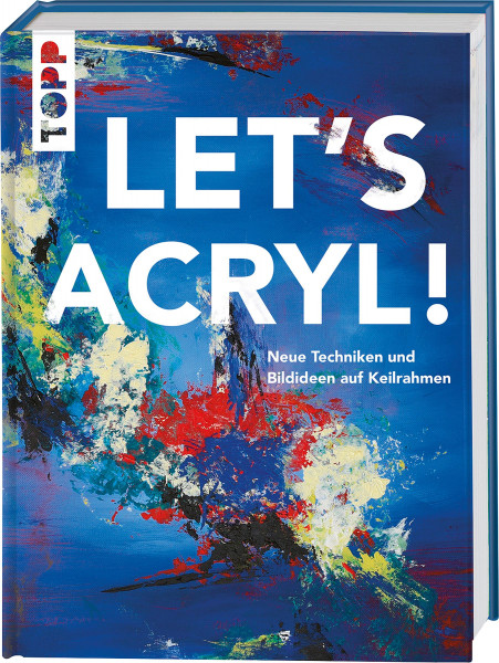 Sylwia Mesch: LET'S ACRYL! Neue Techniken und Bildideen auf Keilrahmen