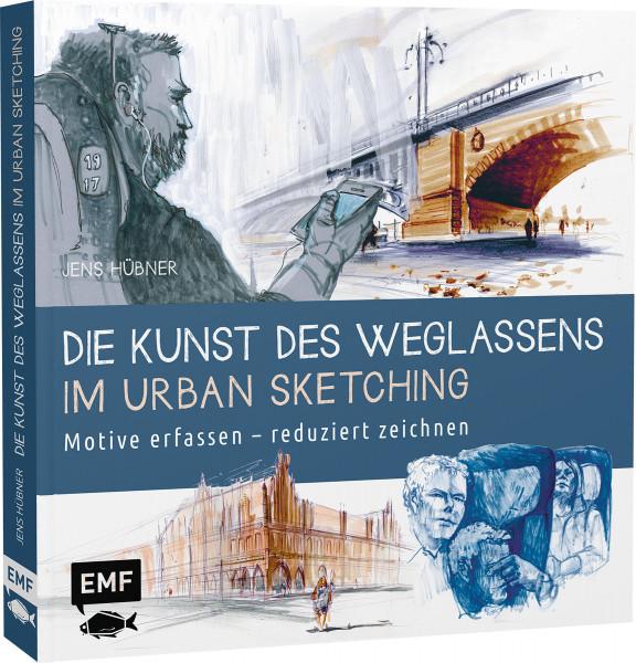 Die Kunst des Weglassens im Urban Sketching (Jens Hübner)   EMF Vlg.