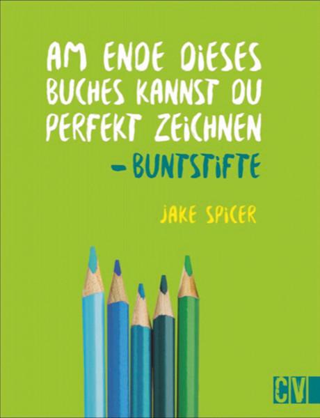 Buntstifte – Am Ende dieses Buches kannst Du perfekt zeichnen (Jake Spicer)   Christophorus Vlg.