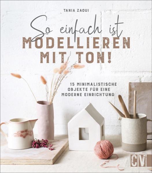 So einfach ist modellieren mit Ton! (Tania Zaoui) | Christophorus Vlg.