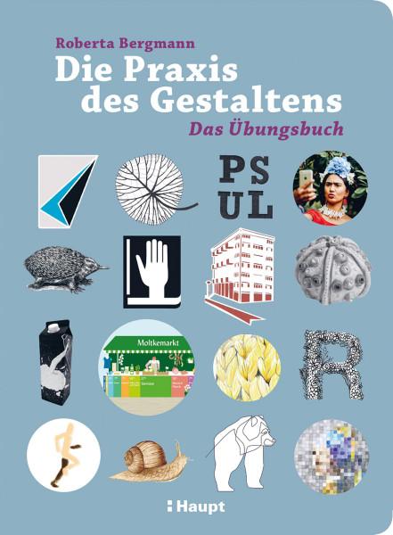 Die Praxis des Gestaltens – Das Übungsbuch (Roberta Bergmann)   Haupt Vlg.