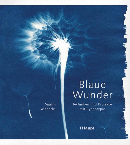 Marlis Maehrle: Blaue Wunder - Techniken und Projekte mit Cyanotypie